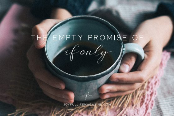 Empty Promise of If Only