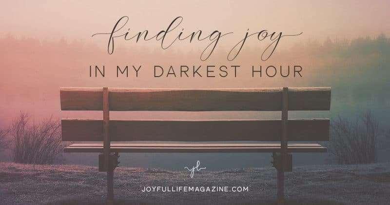 Finding Joy in My Darkest Hour   by Elizabeth Oschwald   The Joyful Life Magazine