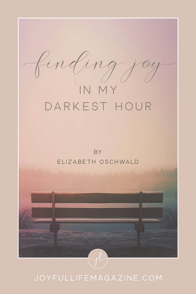 Finding Joy in My Darkest Hour | by Elizabeth Oschwald | The Joyful Life Magazine