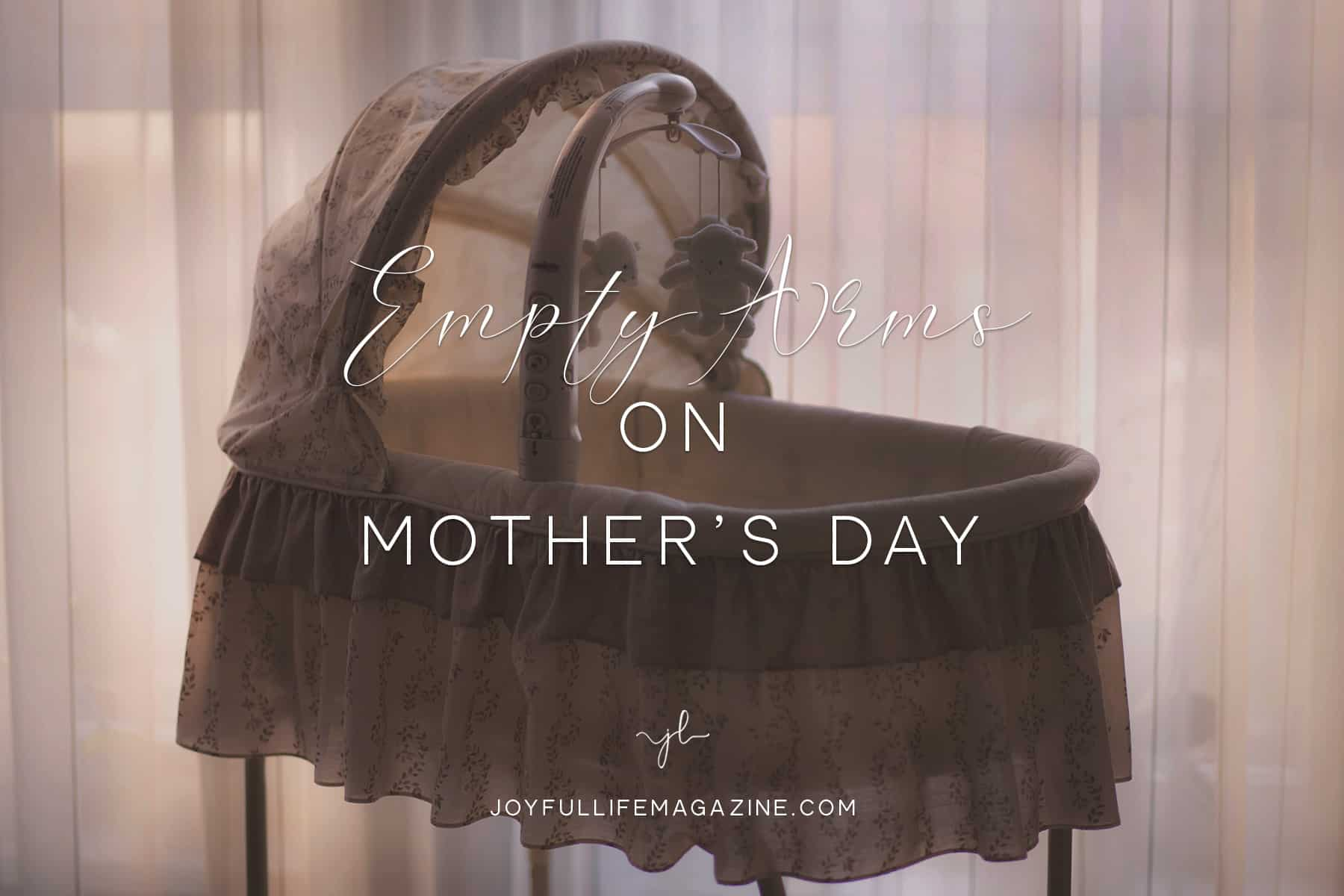 Empty Arms on Mother's Day | by Kristy Mays | The Joyful Life Magazine