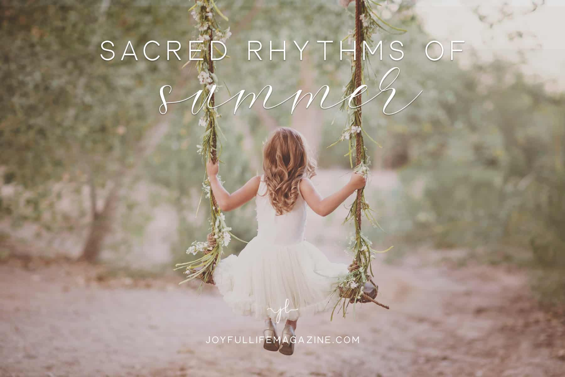 Sacred Rhythms of Summer | by Emily Sue Allen | The Joyful Life Magazine