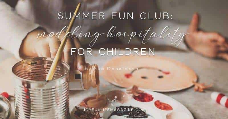 Summer Fun Club: Modeling Hospitality for Children | by Sue Donaldson | The Joyful Life Magazine