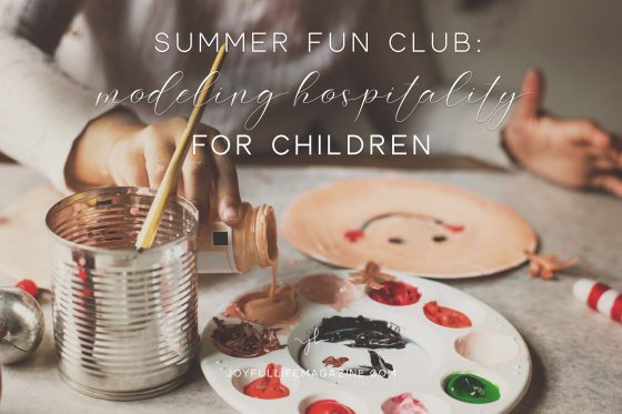 Summer Fun Club: Modeling Hospitality for Children | by Sue Donaldson | The Joyful Life Magazine