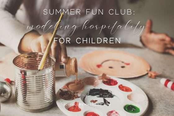 Summer Fun Club: Modeling Hospitality for Children   by Sue Donaldson   The Joyful Life Magazine