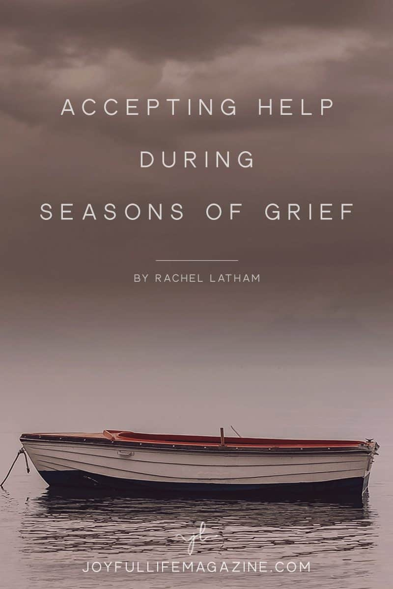 Accepting Help During Seasons of Grief | by Rachel Latham | The Joyful Life Magazine