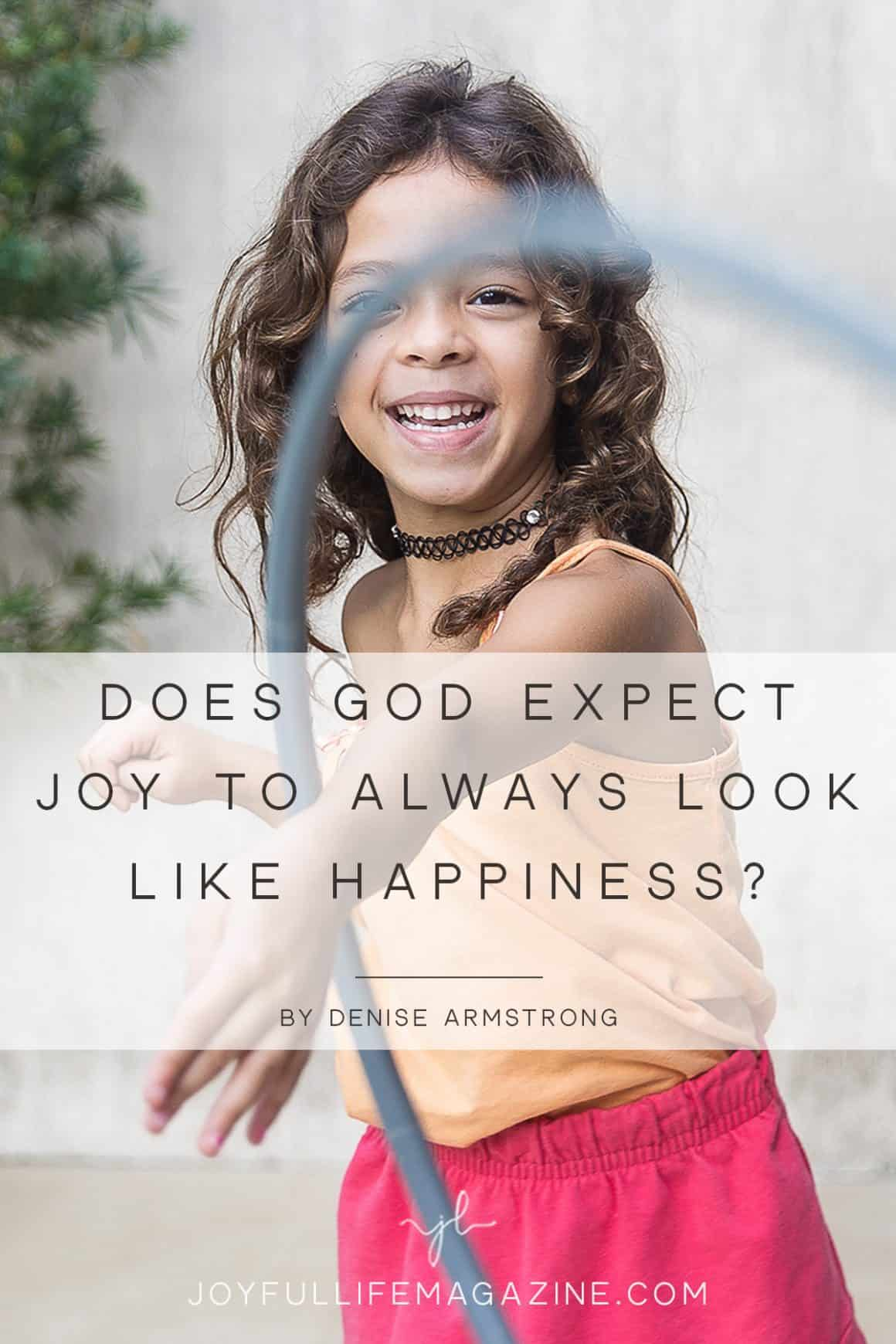 Does God Expect Joy to Always Look Like Happiness? | by Denise Armstrong | The Joyful Life Magazine