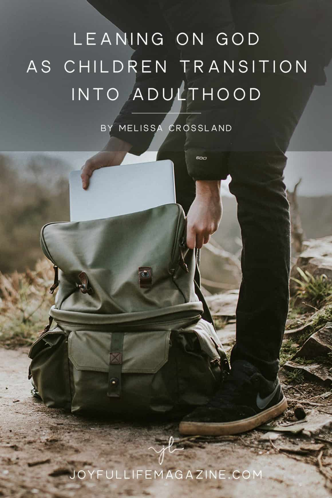 Leaning on God as Your Children Transition into Adulthood | by Melissa Crossland | The Joyful Life Magazine