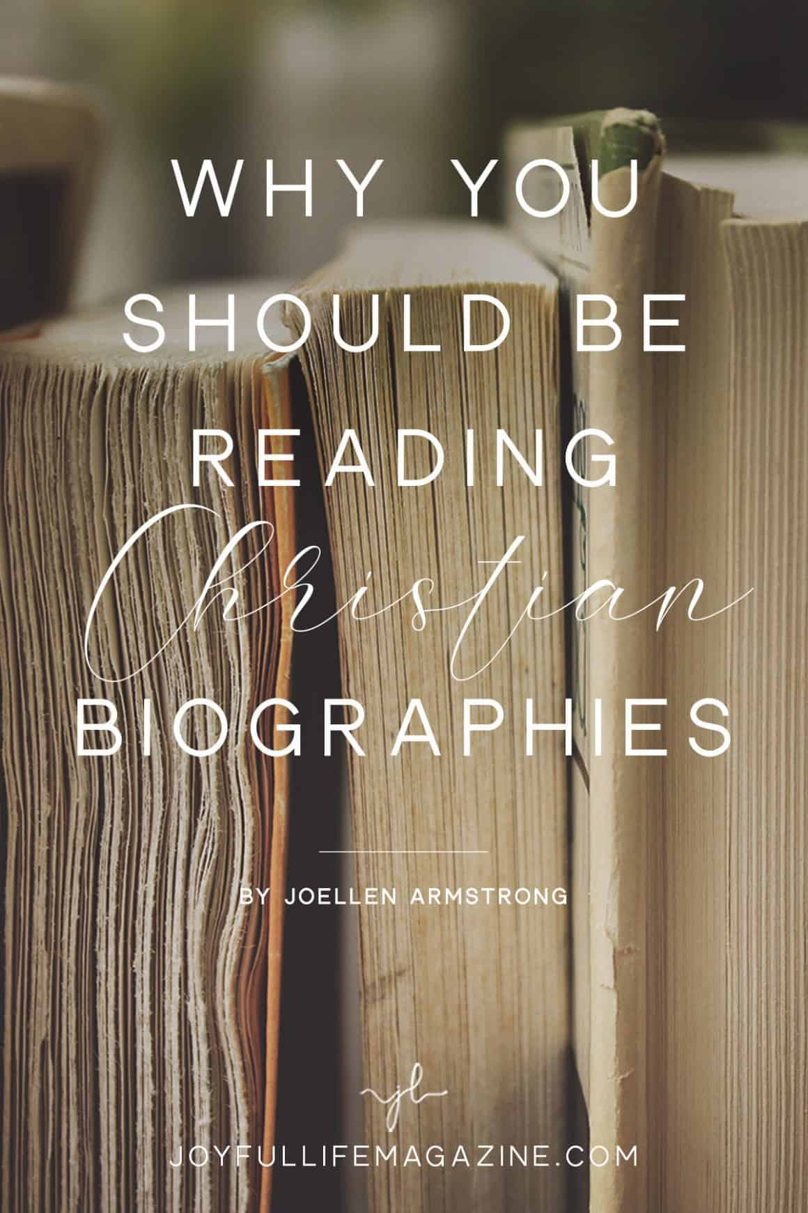 Why You Should Be Reading Christian Biographies | by Joellen Armstrong | The Joyful Life Magazine