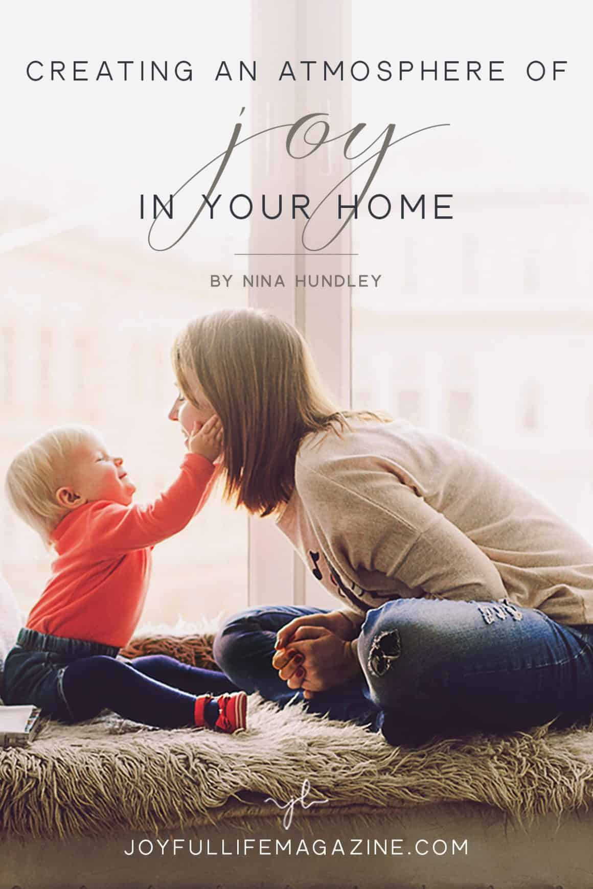 Creating an Atmosphere of Joy in Your Home | by Nina Hundley | The Joyful Life Magazine