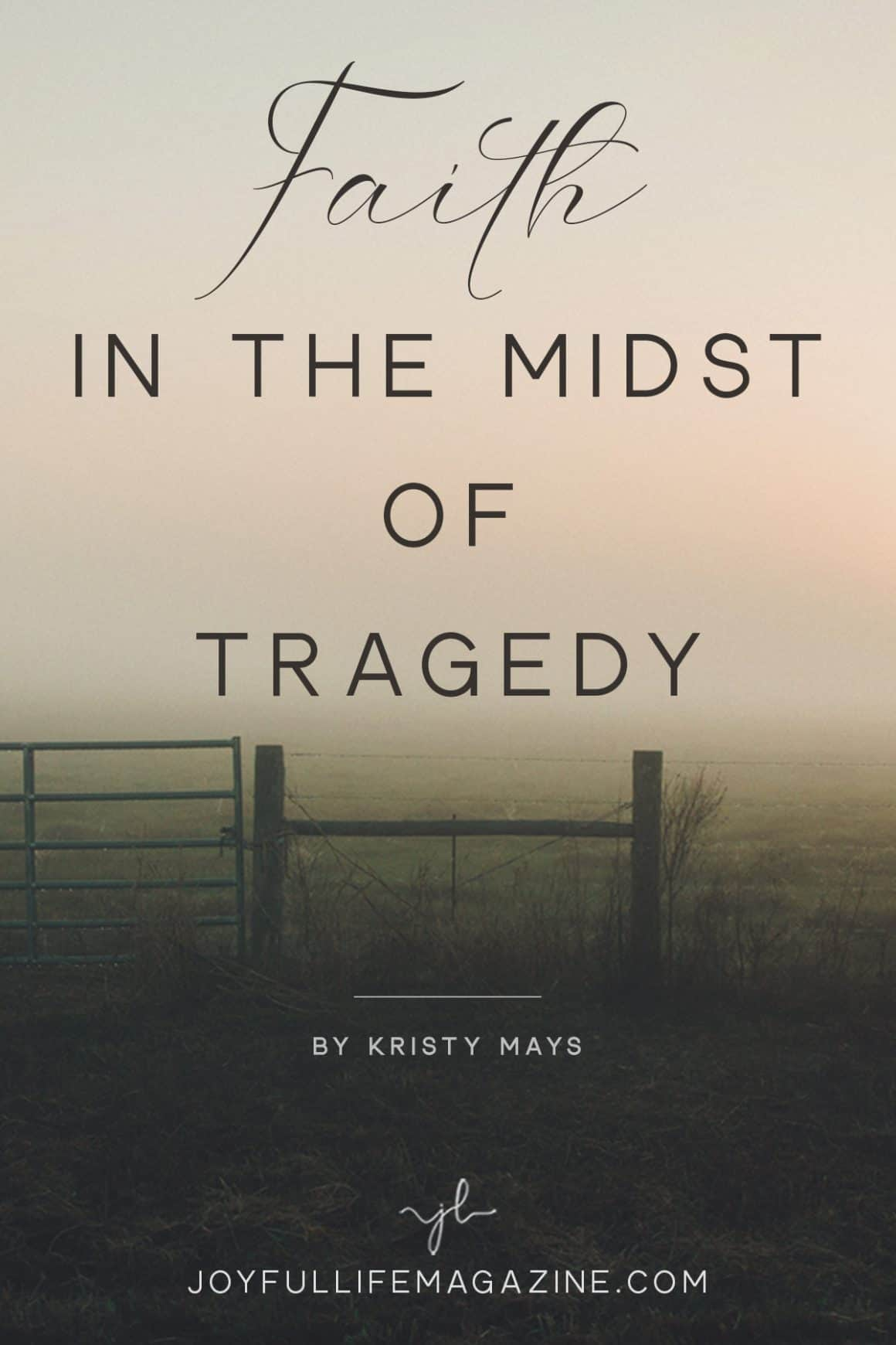 Faith in the Midst of Tragedy | by Kristy Mays | The Joyful Life Magazine