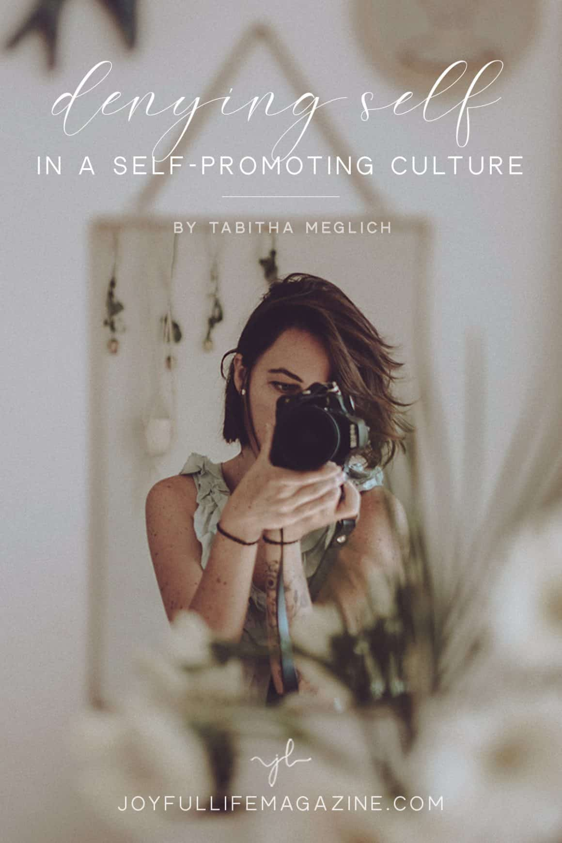 Denying Self in a Self-Promoting Culture   by Tabitha Meglich   The Joyful Life Magazine