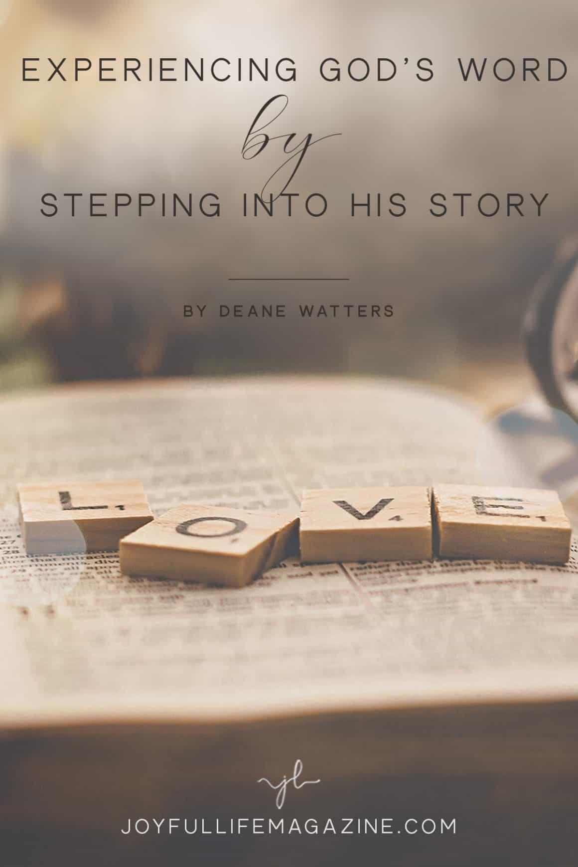 Experience God's Word by Stepping into His Story   by Deane Watters   The Joyful Life Magazine