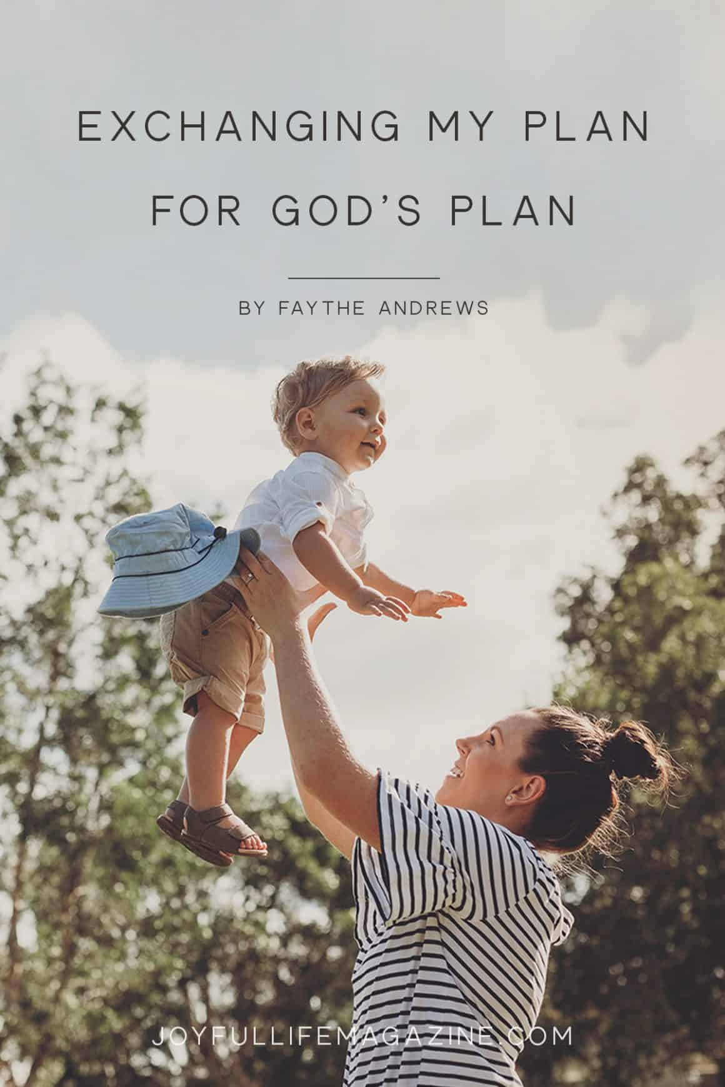 Exchanging My Plan for God's Plan | The Joyful Life Magazine | Faythe Andrews