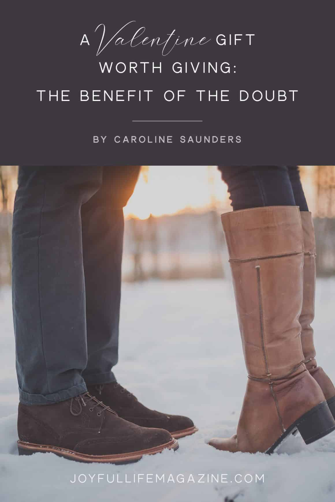 A Valentine Gift Worth Giving: The Benefit of the Doubt   by Caroline Saunders   The Joyful Life Magazine
