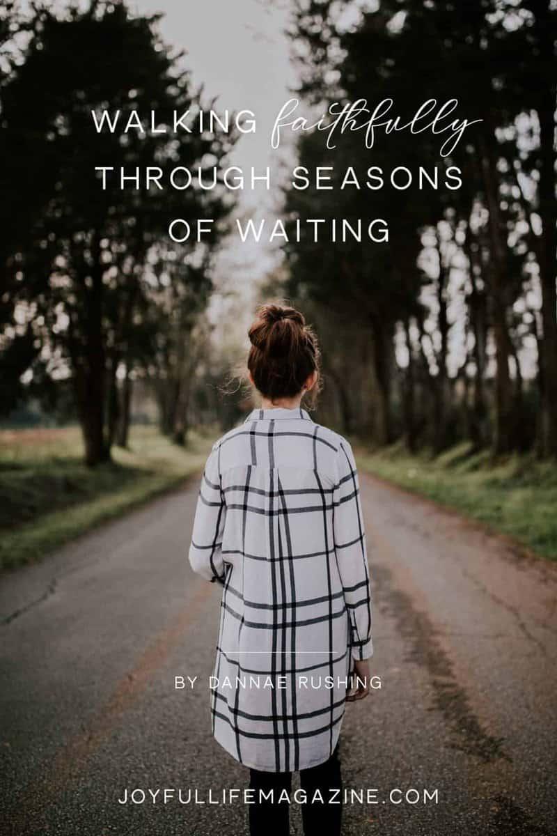 Walking Faithfully Through Seasons of Waiting | by Dannae Rushing | The Joyful Life Magazine