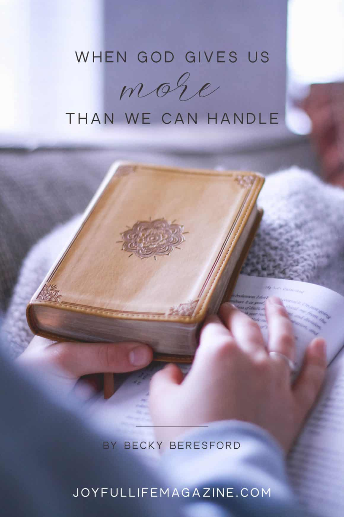 When God Gives Us More Than We Can Handle | by Becky Beresford | The Joyful Life Magazine