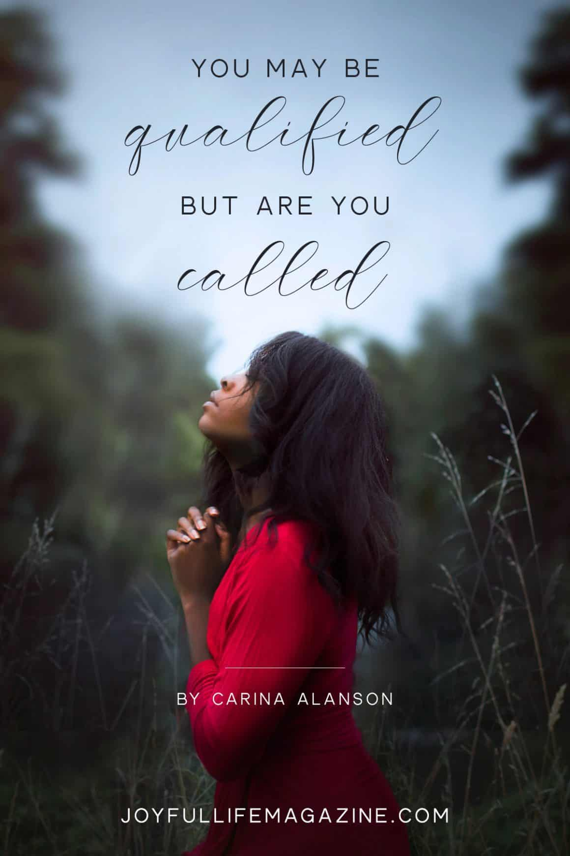 You May be Qualified But Are You Called | by Carina Alanson | The Joyful Life Magazine